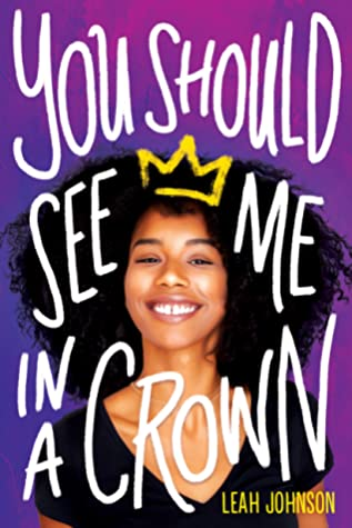 The cover of You Should See Me in a Crown, by Leah Johnson. The book tells the story of Liz, a Black queer girl who runs for prom queen.